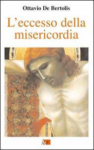 L' eccesso della misericordia. I primi nove venerdì del mese nell'anno della misericordia