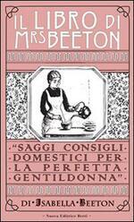 Il libro di Mrs Beeton. Saggi consigli domestici per la perfetta gentildonna