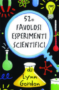 52 favolosi esperimenti scientifici. Carte. Ediz. illustrata