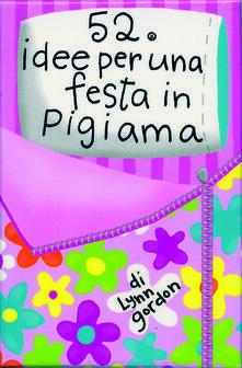 Librisulladiversita.it 52 idee per una festa in pigiama. Carte. Ediz. illustrata Image