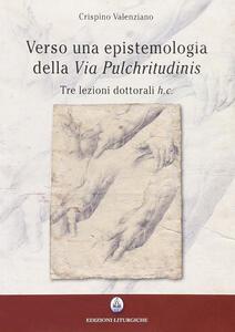 Verso una epistemologia della «Via pulchritudinis». Tre lezioni dottorali h. c.