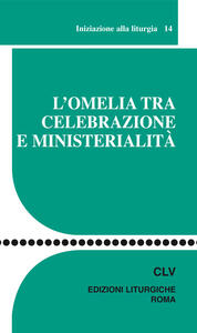 L' omelia tra celebrazione e ministerialità. Iniziazione alla liturgia