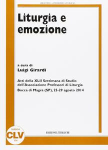 Liturgia e emozione. Atti della 42ª Settimana di studio dell'Associazione professori di liturgia (Bocca di Magra, 25-29 agosto 2014)
