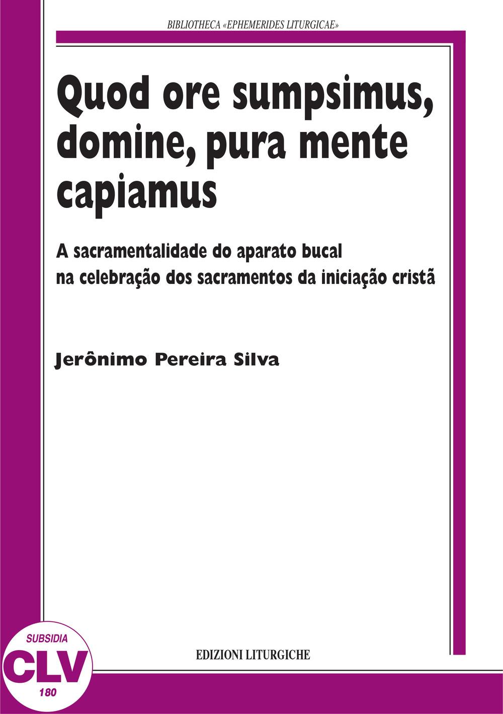 Quod ore sumpsimus, domine, pura mente capiamus. A sacramentalidade do aparato bucal na celebração dos sacramentos da iniciação...