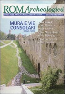 Roma archeologica. 8º itinerario. Mura e vie consolari. Dalla via Cassia alla via Casilina