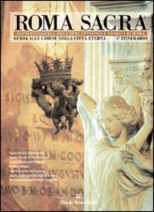 Roma sacra. Guida alle chiese della città eterna. Vol. 1: 1º itinerario. Piazza del Popolo e il primo tratto di via del Corso.