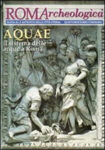 Roma archeologica. 14º itinerario Aquae. Il sistema delle acque a Roma