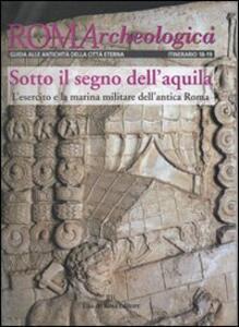 Roma archeologica. 18°-19° itinerario. Sotto il segno dell'aquila