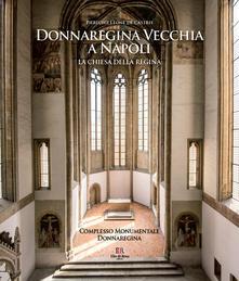 Vitalitart.it Donnaregina Vecchia a Napoli. La Chiesa della regina. Ediz. illustrata Image