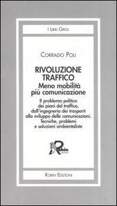 Rivoluzione traffico. Meno mobilità più comunicazione. Il problema politico dei piani del traffico, dall'ingegneria dei trasporti allo sviluppo delle comunicazioni..