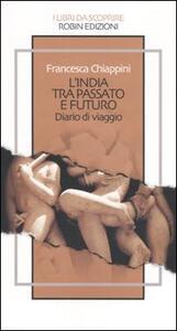 L' India tra passato e futuro. Diario di viaggio