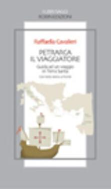 Petrarca il viaggiatore. Guida a un viaggio in Terrasanta. Testo latino a fronte.pdf