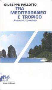 Tra Mediterraneo e Tropico. Panorami di passione