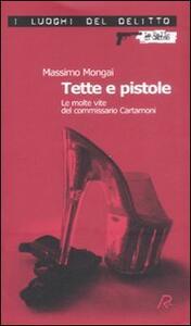 Tette e pistole. Le molte vite del commissario Cartamoni - Massimo Mongai - copertina