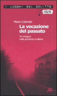 La vocazione del passato. Tre indagini nella provincia emiliana