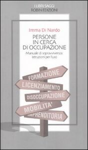 Persone in cerca di occupazione. Manuale di sopravvivenza: istruzioni per l'uso