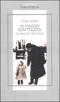 In viaggio con Tolstoj. Da Mosca alla Valle D'Aosta