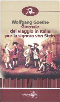 Giornale del viaggio in Italia per la signora von Stein