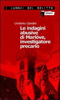 Le indagini abusive di Marlòve, investigatore precario. Le indagini di Marlòve. Vol. 1