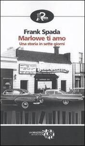 Marlowe ti amo. Una storia in sette giorni - Frank Spada - copertina