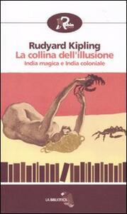 La collina dell'illusione. India magica e India coloniale