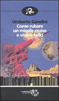 Come rubare un missile Cruise e vivere felici