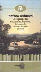 Aliquipiso. L'avventura, la guerra, la leggenta nel nord America del 1700 - Stefano Trabucchi - copertina