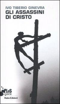 Gli assassini di Cristo
