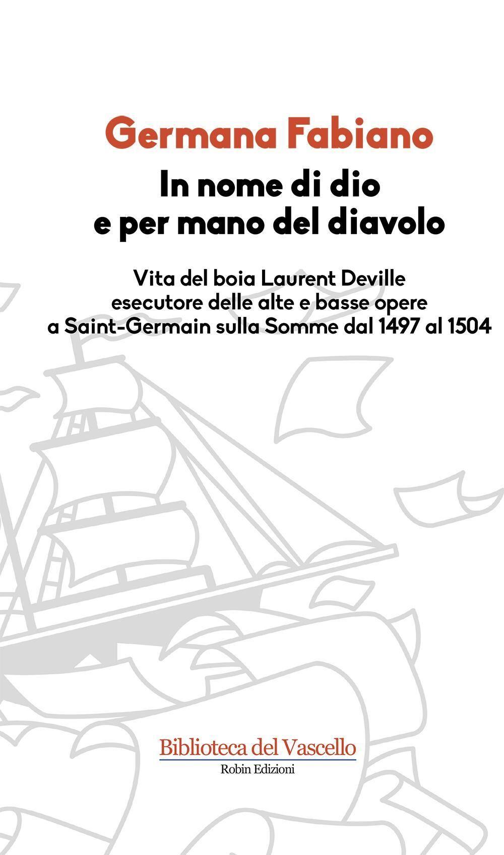 In nome di Dio e per mano del diavolo. Vita del boia Laurent Deville esecutore delle alte e basse opere a Saint-Germain sulla Somme dal 1497 al 1504