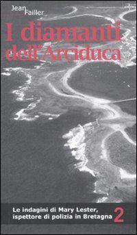 I diamanti dell'arciduca. Le indagini di Mary Lester, ispettore di polizia in Bretagna. Vol. 2