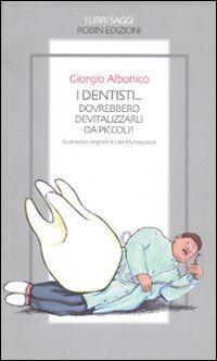 I dentisti... Dovrebbero devitalizzarli da piccoli!