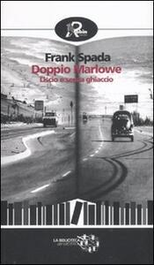 Doppio Marlowe. Liscio e senza ghiaccio - Frank Spada - copertina