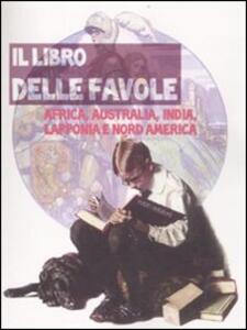 Il libro delle favole. Africa, Australia, India, Lapponia e Nord America