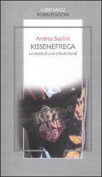 Kissenefrega. La storia di una tribute band