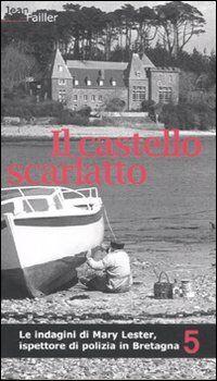Il castello scarlatto. Le indagini di Mary Lester, ispettore di polizia in Bretagna. Vol. 5