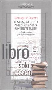 Il manoscritto che si credeva un bestseller. Guida pratica per aspiranti scrittori