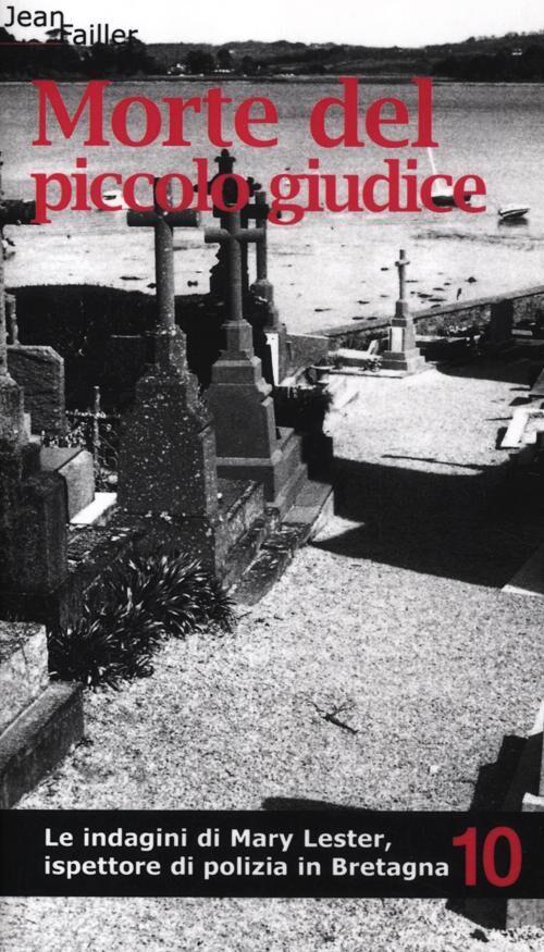 Morte del piccolo giudice. Le indagini di Mary Lester, ispettore di polizia in Bretagna. Vol. 10