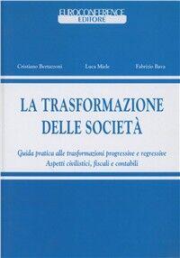 La trasformazione delle società. Nuova guida pratica della trasformazione societaria alla luce della riforma IRES