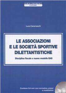 Le associazioni e le società sportive dilettantistiche. Disciplina fiscale e nuovo modello EAS. Con CD-ROM