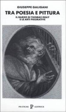 Tra poesia e pittura. Il Bardo di Thomas Gray e le arti figurative - Giuseppe Galigani - copertina