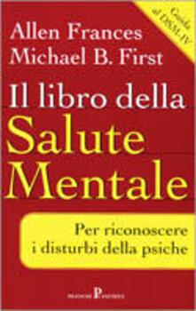 Il libro della salute mentale - Allen Frances,Michael B. First - copertina