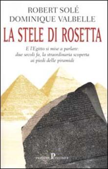 La stele di Rosetta - Robert Solé,Dominique Valbelle - copertina