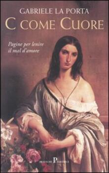 C come cuore. Pagine per lenire il mal d'amore - Gabriele La Porta - copertina