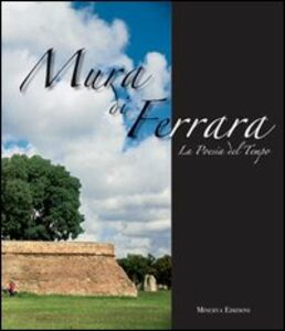 Mura di Ferrara. La poesia del tempo-The poetry of time