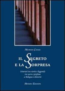 Il segreto e la sorpresa. Itinerari tra storia e leggenda tra sacro e profano a Bologna e dintorni