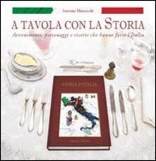 A tavola con la storia. Avvenimenti, personaggi e ricette che hanno fatto l'Italia - Antonio Mazzocchi - copertina