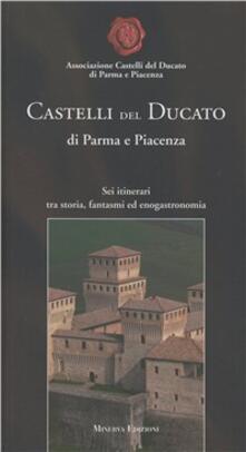 Castelli del Ducato di Parma e Piacenza. Sei itinerari tra storia, fantasmi ed enogastronomia - copertina