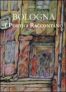 Bologna. I portici raccontano - Antonio Faeti - copertina