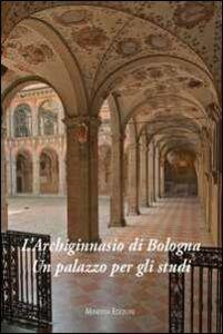 L' Archiginnasio di Bologna. Un palazzo per gli studi