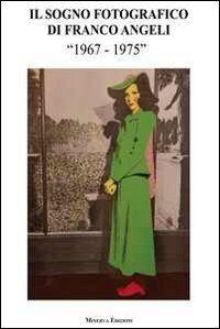 Il sogno fotografico di Franco Angeli. (1967-1975). Catalogo della mostra